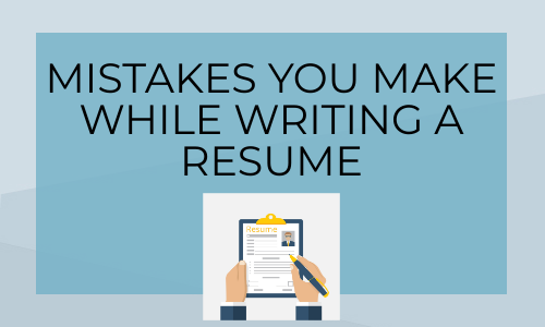 Mistakes You Make While Writing A Resume