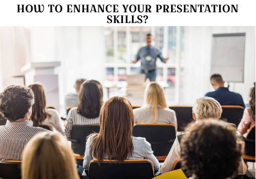 How To Enhance Your Presentation Skills?