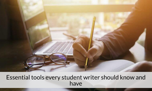 Essential Tools Every Student Writer Should Know And Have
