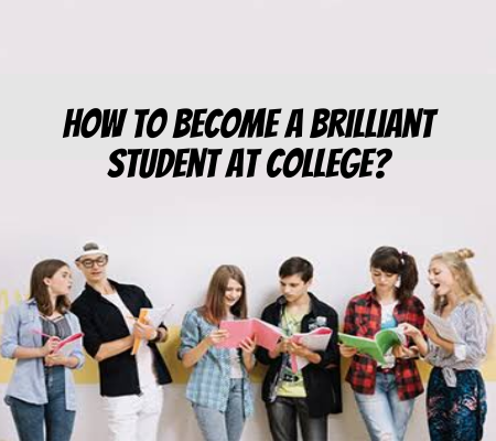 How To Become A Brilliant Student At College?