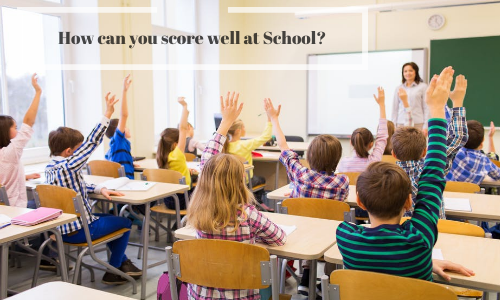 How Can You Score Well At School?