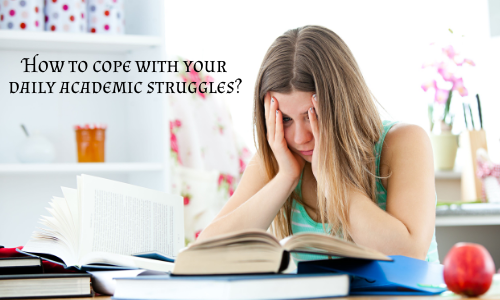 How To Cope With Your Daily Academic Struggles?