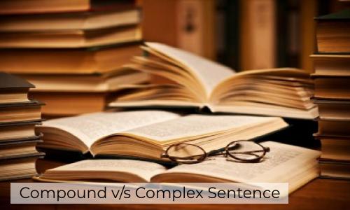Compound V/s Complex Sentence