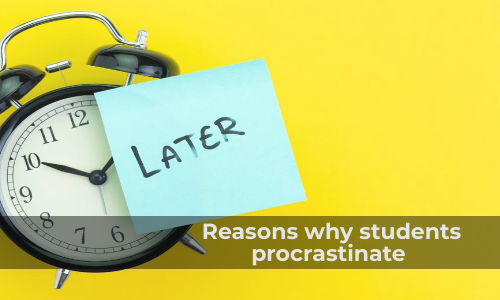 Reasons Why Students Procrastinate And How To Stop Them