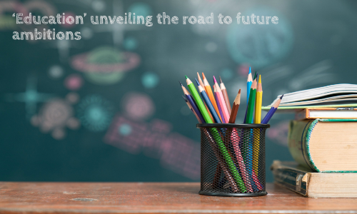 'Education' Unveiling The Road To Future Ambitions