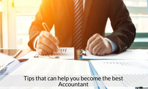 Tips That Can Help You Become The Best Accountant
