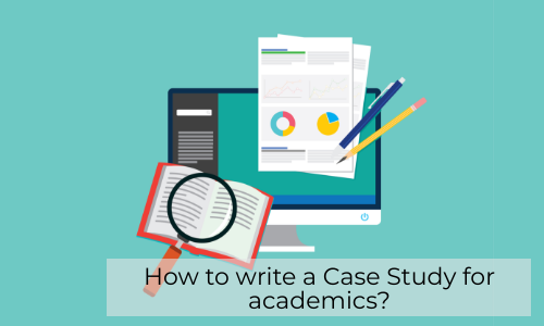 How To Write A Case Study For Academics?