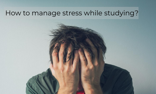 How To Manage Stress While Studying?