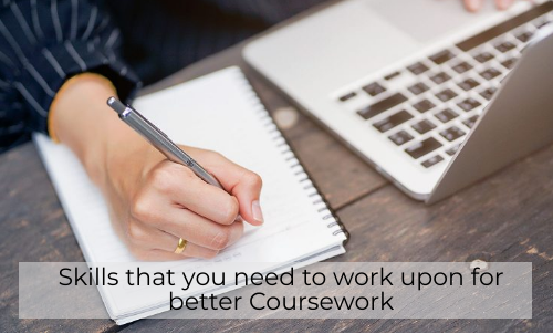Skills That You Need To Work Upon For Better Coursework