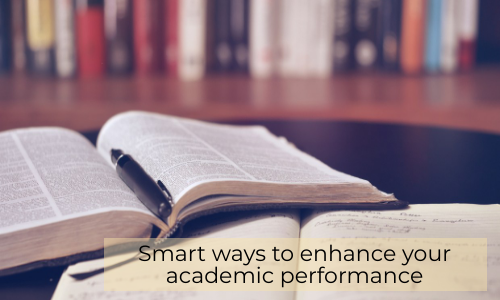 Smart Ways To Enhance Your Academic Performance