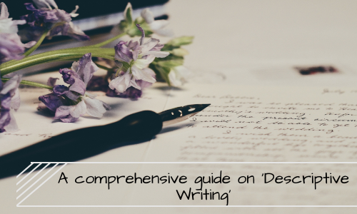 A Comprehensive Guide On 'Descriptive Writing'
