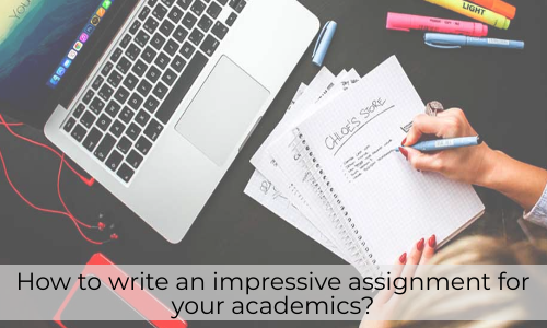 How To Write An Impressive Assignment For Your Academics?