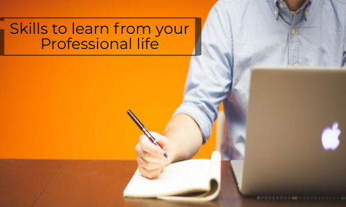 Skills To Learn From Your Professional Life