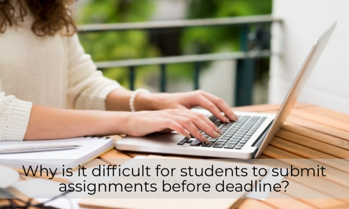 Why Is It Difficult For Students To Submit Assignments Before Deadline?
