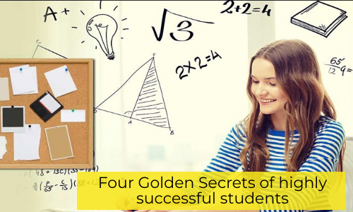Four Golden Secrets Of Highly Successful Students