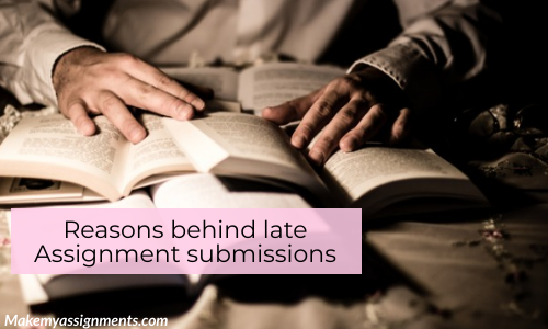 Reasons Behind Late Assignment Submissions