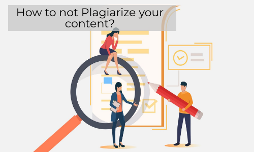How To Not Plagiarize Your Content?