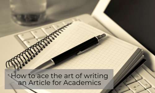 How To Ace The Art Of Writing An Article For Academics