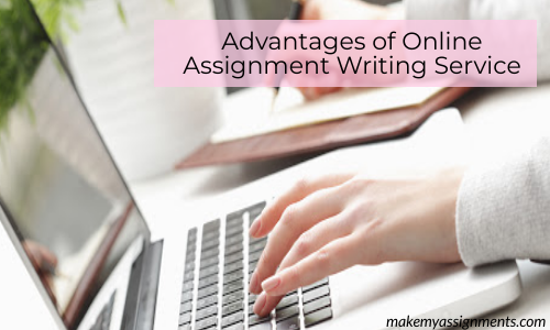 What Are The Advantages Of Hiring An Expert Assignment Writing Service?