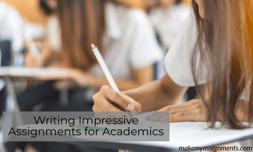 Writing Impressive Assignments For Your Academics