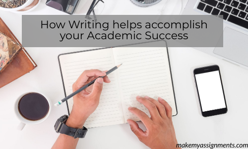 How Writing Helps Accomplish Your Academic Success?