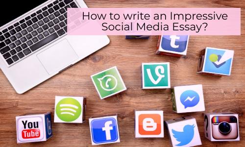 How To Write An Impressive Social Media Essay?