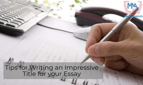 Tips For Writing An Impressive Title For Your Essay