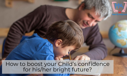 How To Boost Your Child's Confidence For His/her Bright Future?