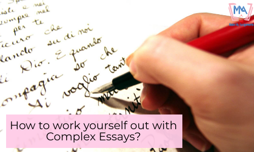 How To Work Yourself Out With Complex Essays?