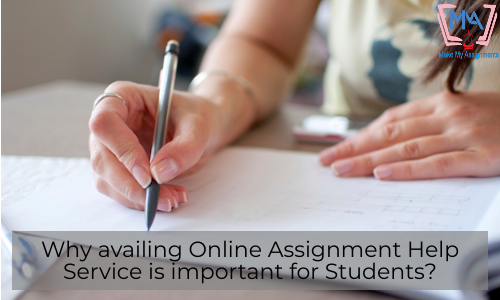 Why Availing Online Assignment Help Service Is Important For Students?