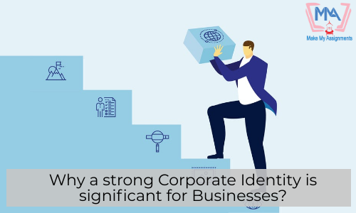Why A Strong Corporate Identity Is Significant For Businesses?