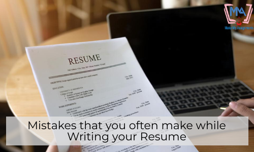 Mistakes that you often make while Writing your Resume – MakeMyAssignments  Blog