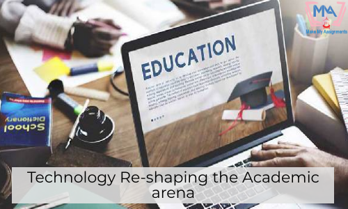 Technology Re-shaping The Academic Arena