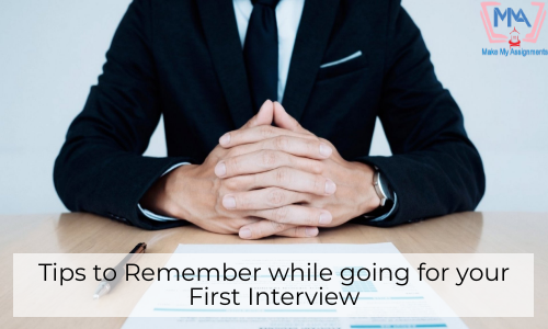 Tips To Remember While Going For Your First Interview