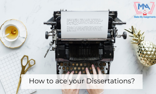 How To Ace Your Dissertations?